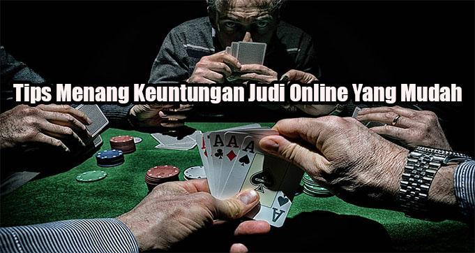Tips Menang Keuntungan Judi Online Yang Mudah