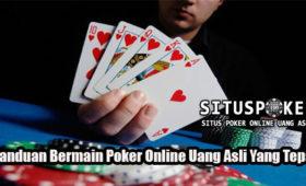 Panduan Bermain Poker Online Uang Asli Yang Tepat